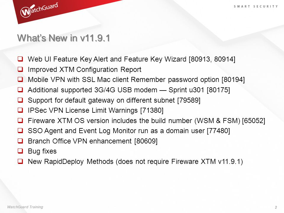 What's New in v11.9.1 Web UI Feature Key Alert and Feature Key Wizard [80913, 80914] Improved XTM Configuration Report.